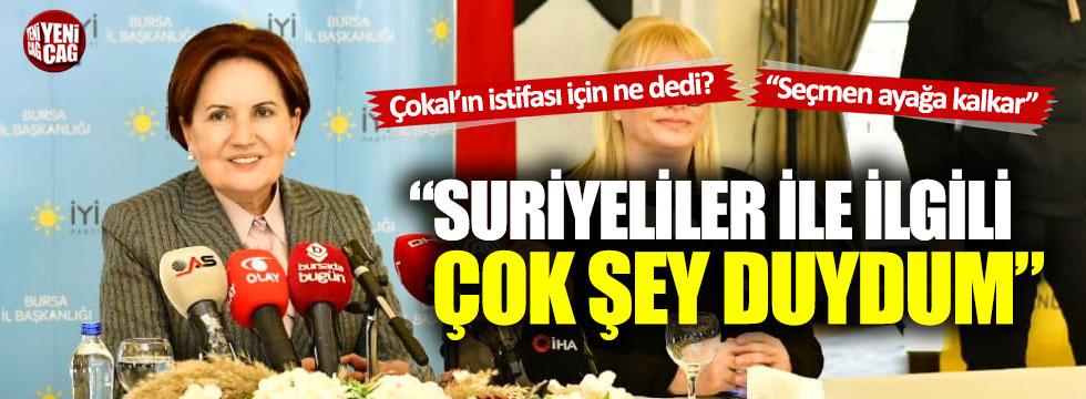Meral Akşener: Suriyeliler ile ilgili çok şey duydum