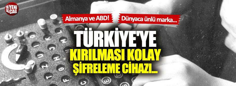 Türkiye'ye kırılması kolay şifreleme cihazı satmışlar!