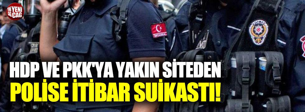 HDP ve PKK'ya yakın siteden polisi karalama girişimi