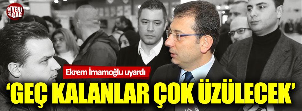 """Ekrem İmamoğlu: """"Geç kalanlar çok üzülecek"""""""