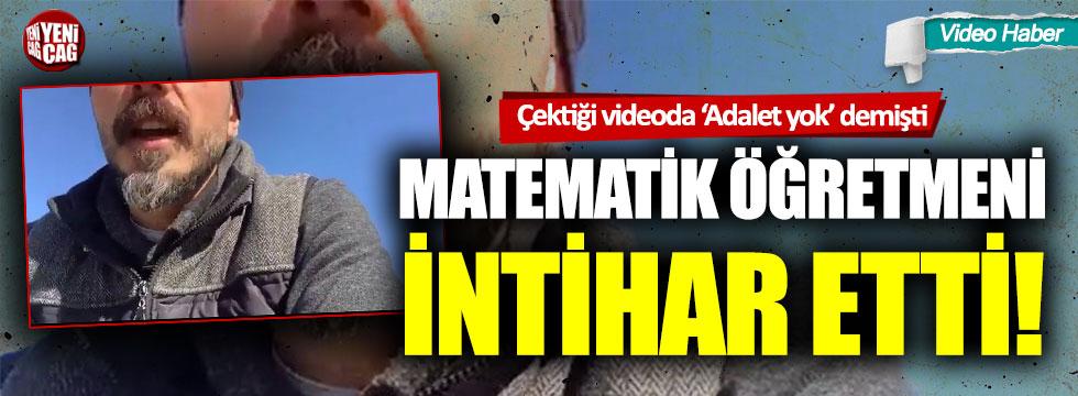 Matematik öğretmeni 'Adalet yok' diyerek intihar etti!