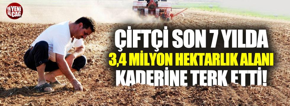 Çiftçi son 7 yılda 3,4 milyon hektarlık alanı terk etti