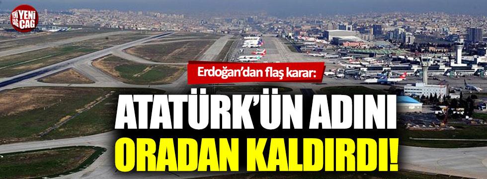 Tayyip Erdoğan, Atatürk'ün adını oradan kaldırdı!