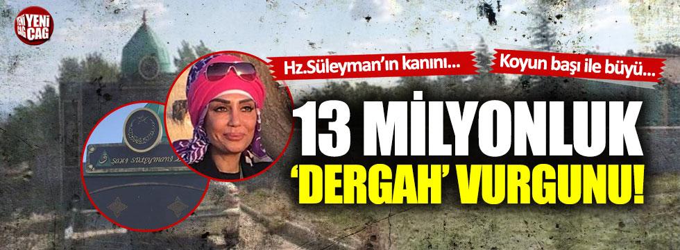 'Dergah' dolandırıcılığında 13 milyonluk vurgun
