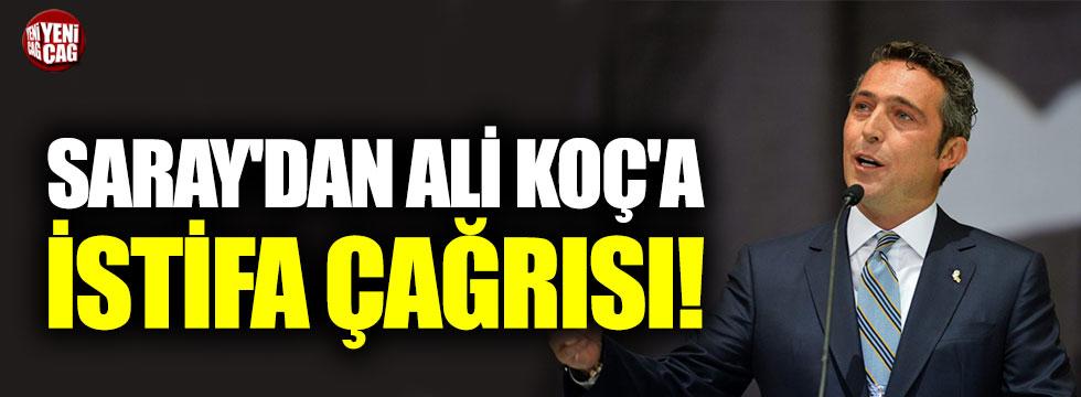 Saray'dan Ali Koç'a istifa çağrısı!