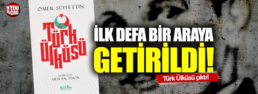 Türk Ülküsü çıktı!