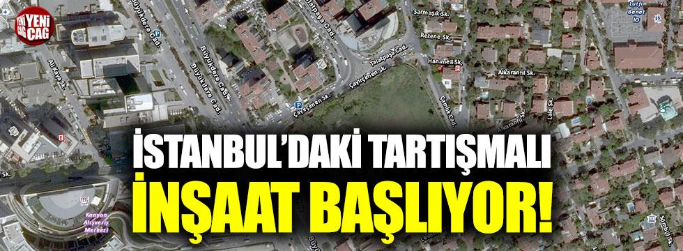 İstanbul'daki tartışmalı inşaat başladı