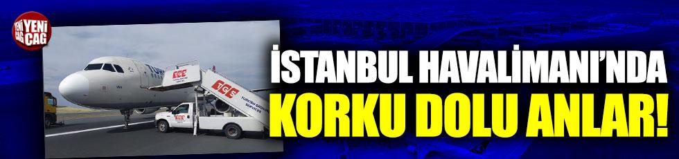 İstanbul Havalimanı'nda korku dolu anlar!