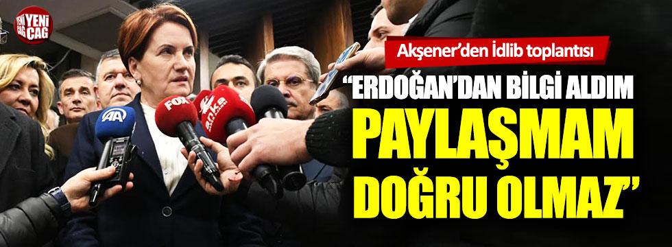 Meral Akşener: Erdoğan'dan bilgi aldım, paylaşmam doğru olmaz