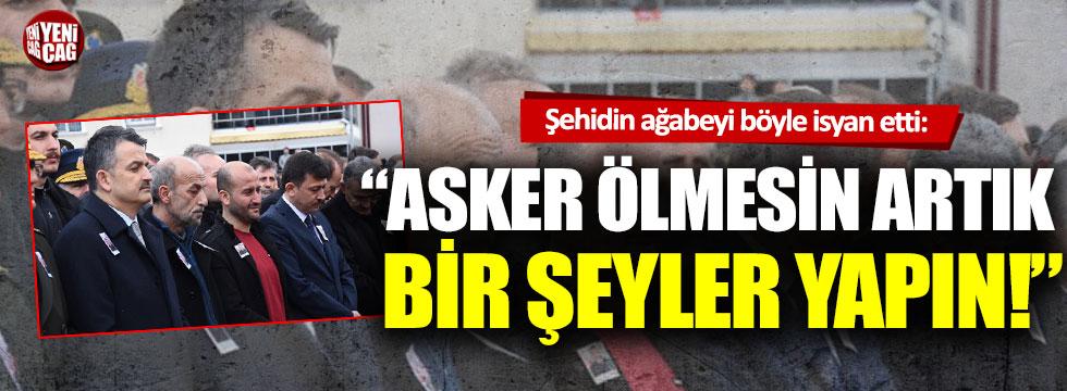 Şehit Ahmet Alpaslan'ın ağabeyi cenazede isyan etti!