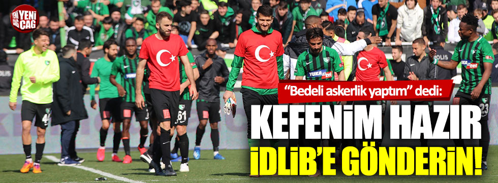 "Mustafa Yumlu: ""Kefenim hazır, İdlib'e gönderin!"""