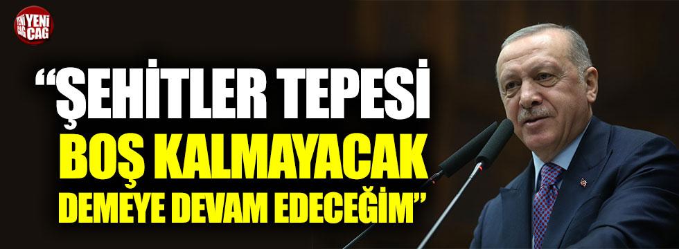 Cumhurbaşkanı Erdoğan: Şehitler Tepesi boş kalmayacak demeye devam edeceğim