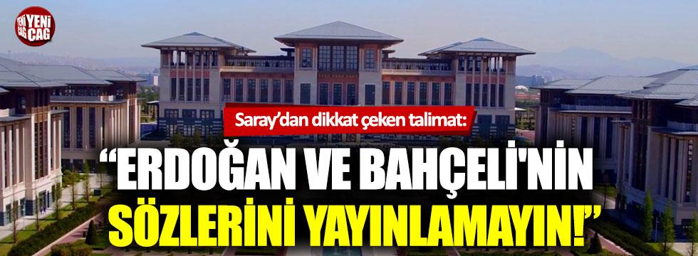 Saray'dan Erdoğan ve Bahçeli'nin sözlerini yayınlamayın talimatı!