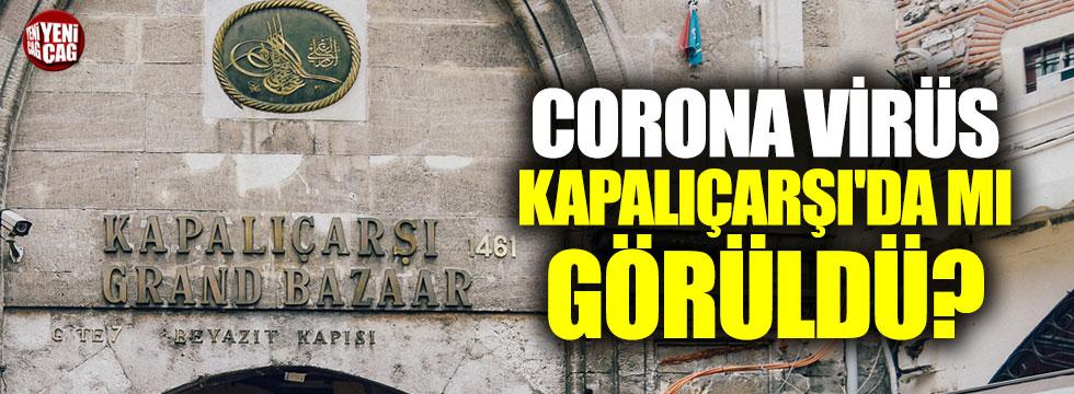 Açıklama geldi: Corona virüs Kapalıçarşı'da mı görüldü?