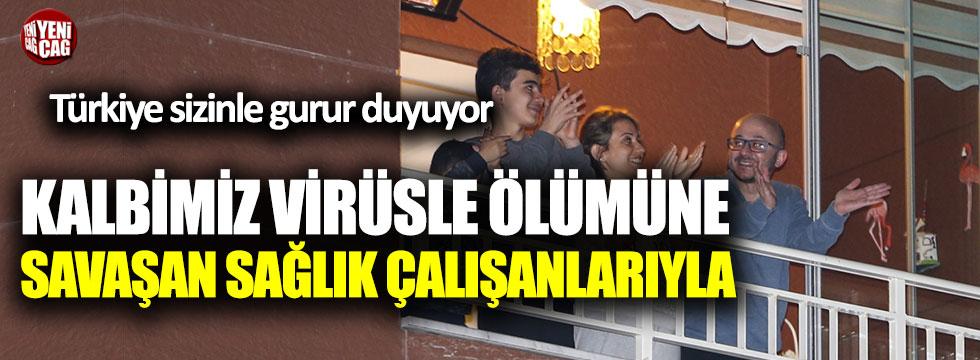 Tüm Türkiye sağlık çalışanlarını alkışlıyor