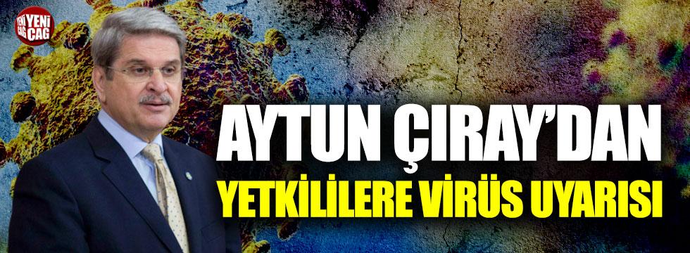 İYİ Partili Aytun Çıray'dan yetkililere virüs uyarısı