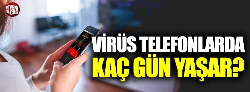 Korona virüs cep telefonunda kaç gün yaşar?