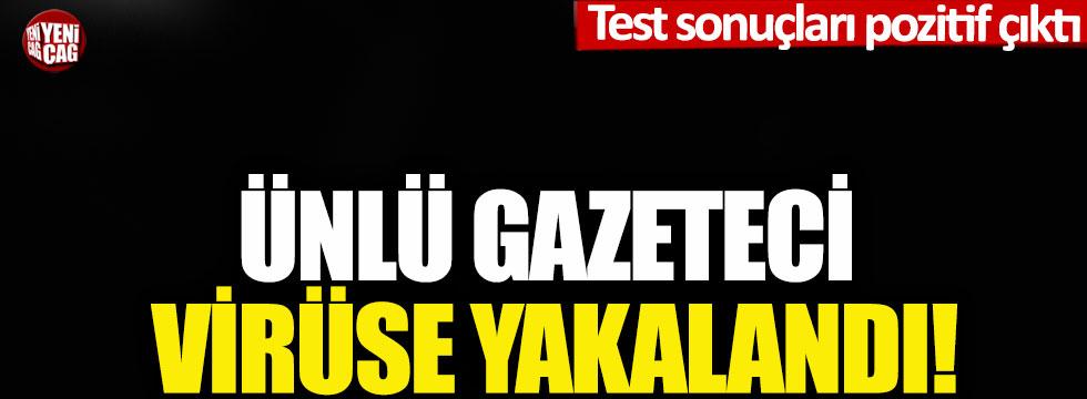 Ünlü gazeteci virüse yakalandı! Test sonuçları pozitif çıktı!