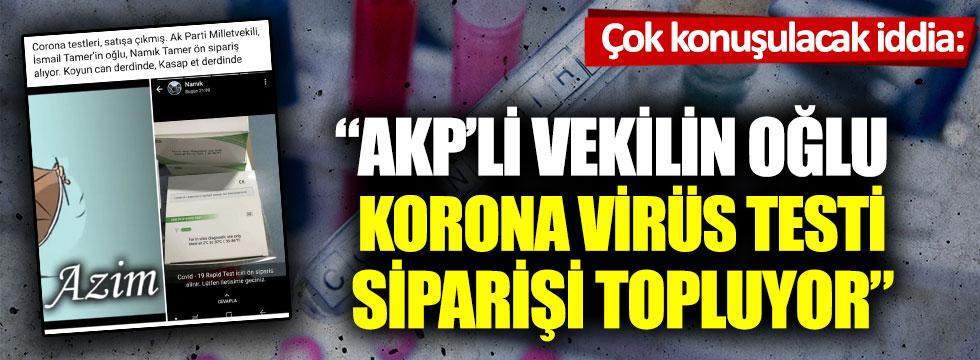 """Çok konuşulacak iddia: """"AKP'li vekilin oğlu korona virüs testi siparişi topluyor"""""""