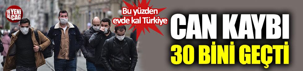 Bu yüzden evde kal Türkiye: Can kaybı 30 bini geçti!