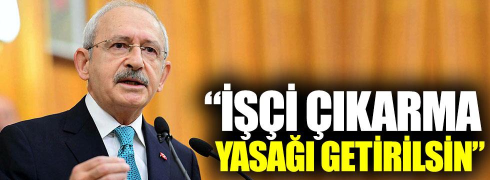 """Kemal Kılıçdaroğlu: """"İşçi çıkarma yasağı getirilsin"""""""