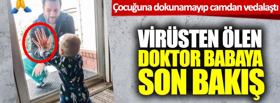 Virüsten ölen doktor çocuğuna dokunamayıp camdan vedalaştı