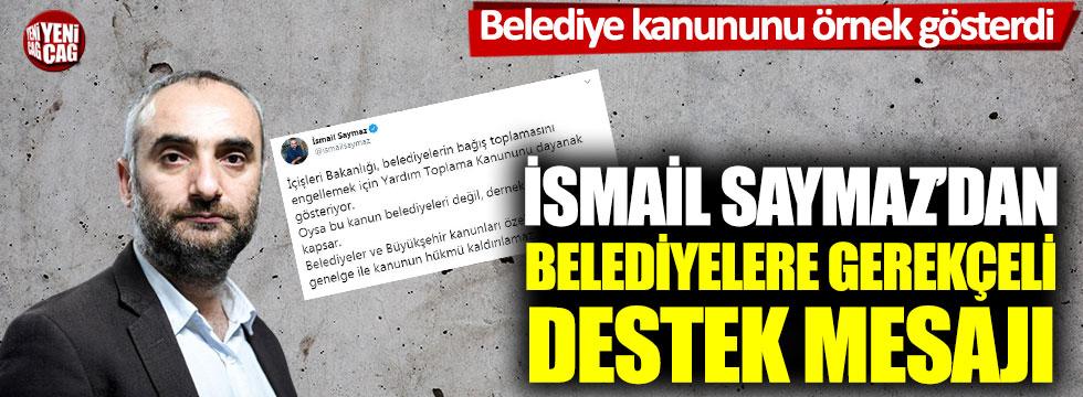 İsmail Saymaz'dan belediyelere gerekçeli destek mesajı: Belediye kanununu örnek gösterdi