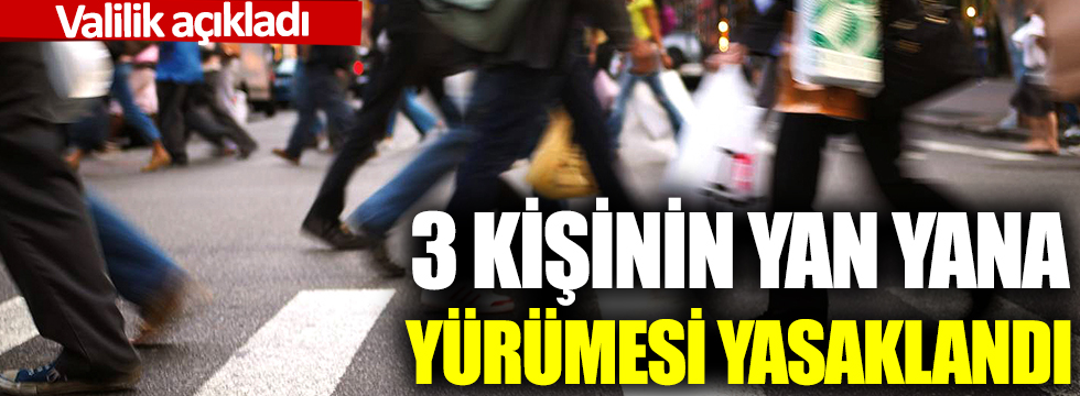 Sivas Suşehri ve Akıncılar'da 3 kişinin yan yana yürümesi yasaklandı