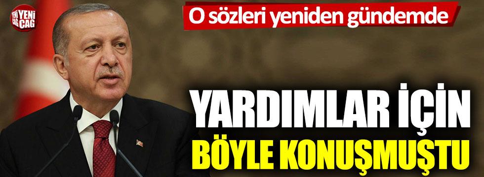 Erdoğan'ın o sözleri yeniden gündemde: Yardımlar için böyle konuşmuştu