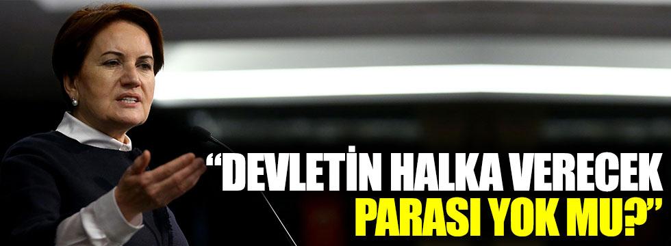 """Meral Akşener: """"Devletin halka verecek parası yok mu?"""""""