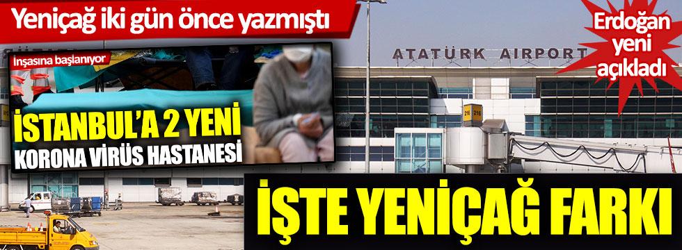İstanbul'a salgın hastanesi yapılacağını Yeniçağ iki gün önce yazmıştı