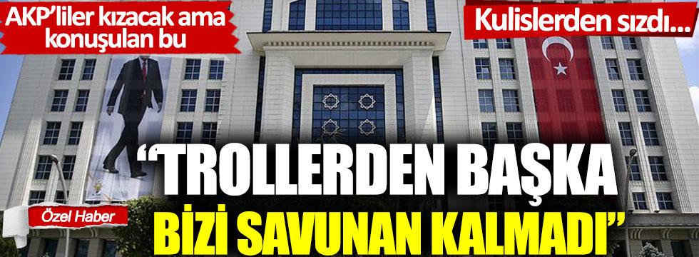 Kulislerden sızdı! AKP'li isim: Trollerden başka bizi savunan kalmadı