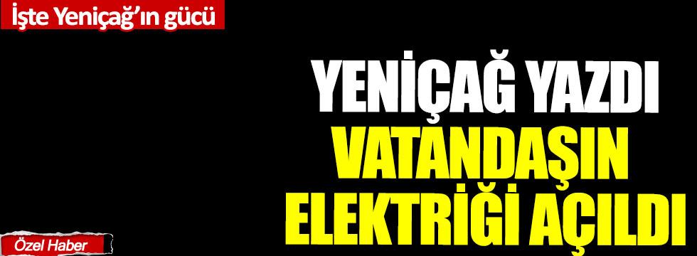 Yeniçağ yazdı, vatandaşın elektriği açıldı