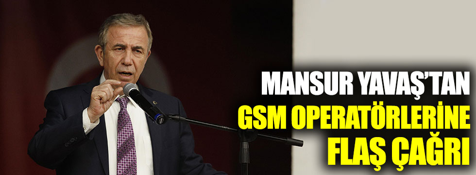 Mansur Yavaş'tan GSM operatörlerine flaş çağrı