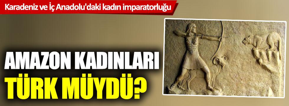 Karadeniz ve İç Anadolu'daki kadın imparatorluğu! Amazon kadınları Türk müydü?