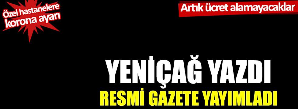 Yeniçağ yazdı, Resmi Gazete yayımladı: Özel hastanelere korona ayarı