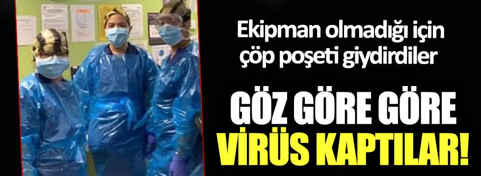 Ekipman olmadığı için çöp poşeti giydirdiler, göz göre göre virüs kaptılar!