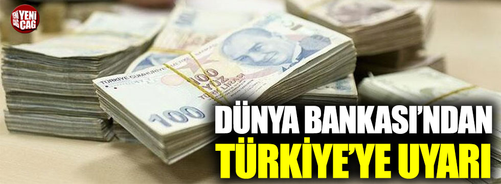 """Dünya Bankası'ndan Türkiye'ye uyarı: """"Bütçe açığı patlayacak"""""""