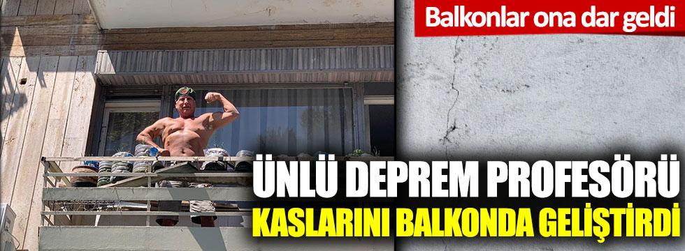 Ünlü deprem profesörü Şener Üşümezsoy, kaslarını balkonda geliştirdi