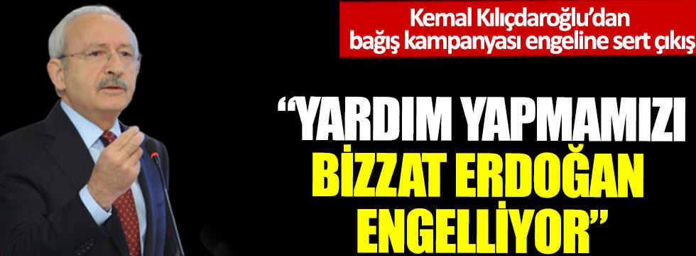 """Kemal Kılıçdaroğlu: """"Yardım yapmamızı bizzat Erdoğan engelliyor"""""""