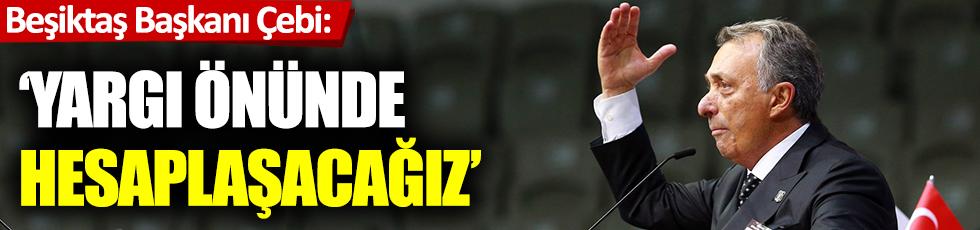 Beşiktaş Başkanı Çebi: Yargı önünde hesaplaşacağız