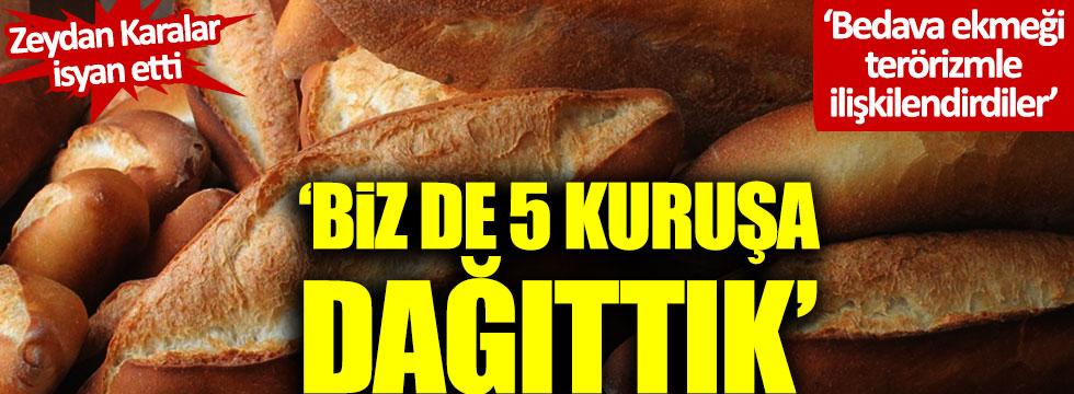 """Zeydan Karalar: """"Ücretsiz ekmek yasak dediler ben de 5 kuruşa dağıttım"""""""