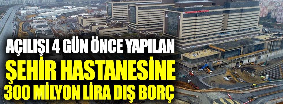 Açılışı 4 gün önce yapılan şehir hastanesine 300 milyon lira dış borç
