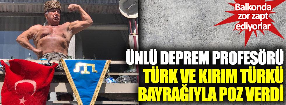 Ünlü deprem profesörü Türk ve Kırım Türkü bayrağıyla poz verdi: Balkonda zor zapt ediyorlar