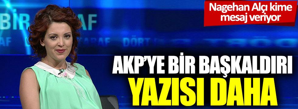 Nagehan Alçı kime mesaj veriyor: AKP'ye bir başkaldırı yazısı daha
