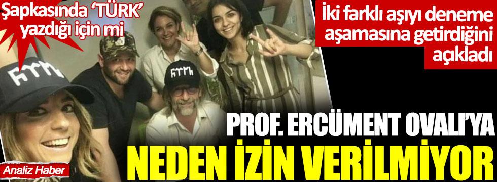 """Prof.Ercüment Ovalı'ya neden izin verilmiyor: Şapkasında """"Türk"""" yazdığı için mi?"""