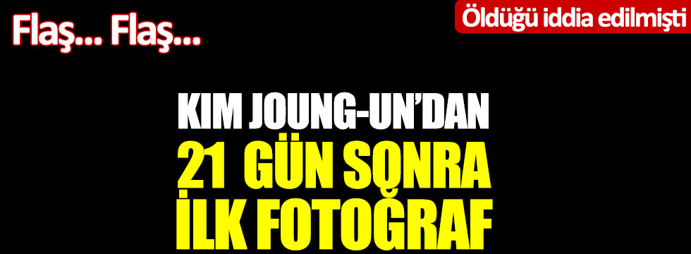 Öldüğü iddia edilen Kim Joung-un'dan 21 gün sonra ilk fotoğraf
