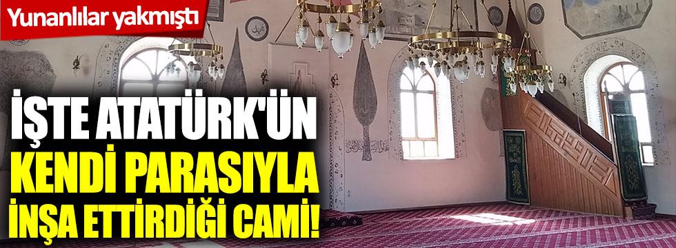 İşte Atatürk'ün kendi parasıyla inşa ettirdiği cami!