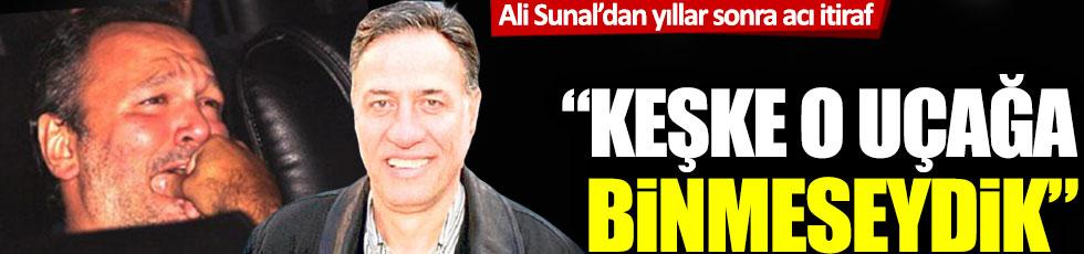 Ali Sunal'dan yıllar sonra gelen acı itiraf: Keşke o uçağa binmeseydik!