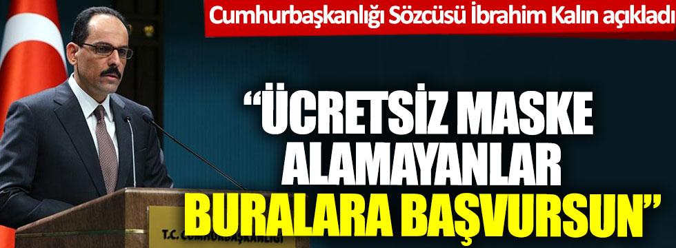 """Cumhurbaşkanlığı Sözcüsü İbrahim Kalın açıkladı: """"Ücretsiz maske alamayanlar buralara başvursun"""""""